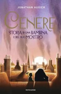 Cenere. Storia di una bambina e del suo mostro - Librerie.coop