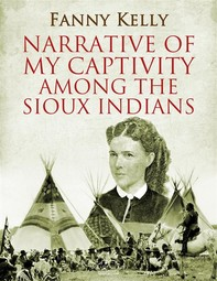 Narrative of My Captivity Among the Sioux Indians - Librerie.coop