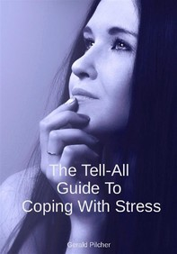 The Tell-All Guide To Coping With Stress - Librerie.coop