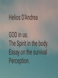 GOD in us. The Spirit in the body. Essay on the Survival of Perception.  - Librerie.coop