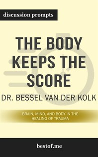 "Summary: ""The Body Keeps the Score: Brain, Mind, and Body in the Healing of Trauma"" by Bessel van der Kolk - Discussion Prompts - Librerie.coop"