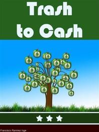 Trash To Cash - Librerie.coop