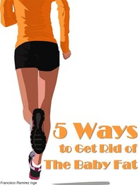 5 Ways To Get Rid Of The Baby Fat - Librerie.coop
