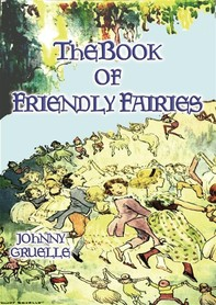 THE BOOK OF FRIENDLY FAIRIES - 15 Fantasy and Fairy stories for children - Librerie.coop