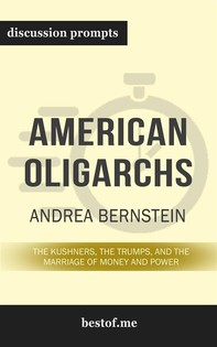 "Summary: ""American Oligarchs: The Kushners, the Trumps, and the Marriage of Money and Power"" by Andrea Bernstein - Discussion Prompts - Librerie.coop"