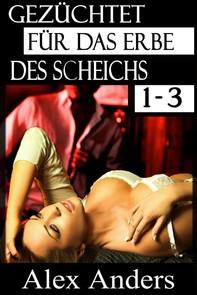 Gezüchtet für das Erbe des Scheichs 1-3: Eine Alpha-Sheikh-Romanze (BDSM, Alpha Mann Dominant, Weibliche Unterwerfung) - Librerie.coop