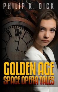 Philip K. Dick: Golden Age Space Opera Tales - Librerie.coop