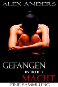 Gefangen in ihrer Macht. Eine Sammlung (BDSM, dominantes Alphamännchen, weiblich unterwerfernde Erotik) - Librerie.coop