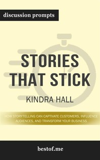 "Summary: ""Stories That Stick: How Storytelling Can Captivate Customers, Influence Audiences, and Transform Your Business"" by Kindra Hall - Discussion Prompts - Librerie.coop"