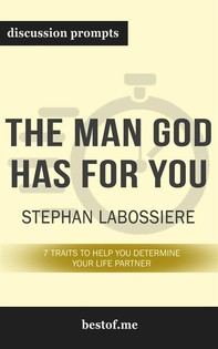 "Summary: ""The Man God Has For You: 7 traits to Help You Determine Your Life Partner"" by Stephan Labossiere - Discussion Prompts - Librerie.coop"