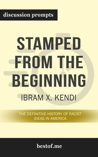 "Summary: ""Stamped from the Beginning: The Definitive History of Racist Ideas in America"" by Ibram X. Kendi  - Discussion Prompts - Librerie.coop"