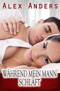 Während mein Mann schläft (Cuckold weibliche Dominanz männliche Unterwerfung Erotik) - Librerie.coop