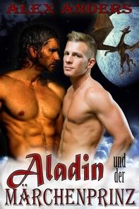 Aladin und der Märchenprinz in der Höhle des Drachen (Ein schwules, multikulturelles, erotisches Märchen) - Librerie.coop