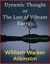 Dynamic Thought or The Law of Vibrant Energy - Librerie.coop