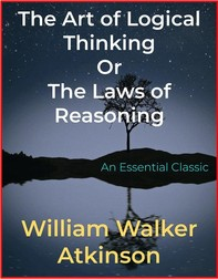The Art of Logical Thinking Or The Laws of Reasoning - Librerie.coop
