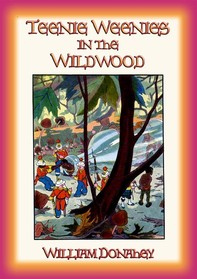 THE TEENIE WEENIES IN THE WILDWOOD - Another Adventure of the Teenie Weenies - The Teenie Weenies mount a Rescue Expedition - Librerie.coop