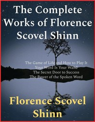 The Complete Works of Florence Scovel Shinn - Librerie.coop