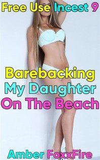 Free Use Incest 9: Barebacking My Daughter On The Beach - Librerie.coop