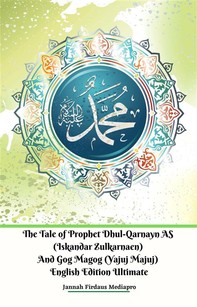 The Tale of Prophet Dhul-Qarnayn AS (Iskandar Zulkarnaen) And Gog Magog (Yajuj Majuj) English Edition Ultimate - Librerie.coop