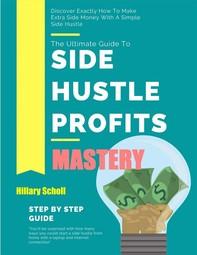 Side Hustle Profits Mastery - Librerie.coop
