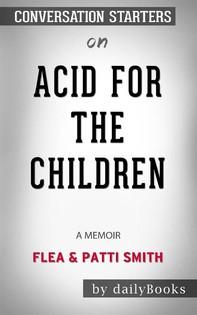 Acid for the Children: A Memoir byFleaandPatti Smith: Conversation Starters - Librerie.coop