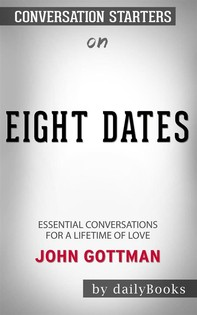 Eight Dates: Essential Conversations for a Lifetime of Love byJohn Gottman: Conversation Starters - Librerie.coop