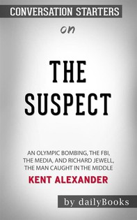 The Suspect: An Olympic Bombing, the FBI, the Media, and Richard Jewell, the Man Caught in the Middle byKent Alexander: Conversation Starters - Librerie.coop