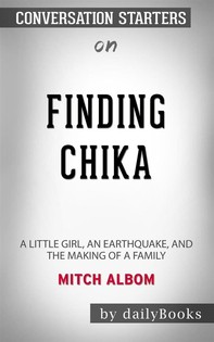 Finding Chika: A Little Girl, an Earthquake, and the Making of a Family byMitch Albom: Conversation Starters - Librerie.coop