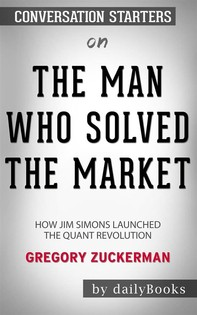 The Man Who Solved the Market: How Jim Simons Launched the Quant Revolution byGregory Zuckerman: Conversation Starters - Librerie.coop