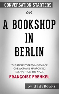 A Bookshop in Berlin: The Rediscovered Memoir of One Woman's Harrowing Escape from the Nazis byFrançoise Frenkel: Conversation Starters - Librerie.coop