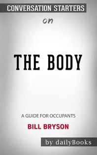 The Body: A Guide for Occupants byBill Bryson: Conversation Starters - Librerie.coop