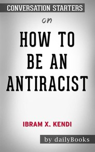 How to Be an Antiracist byIbram X. Kendi: Conversation Starters - Librerie.coop