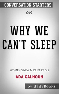 Why We Can't Sleep: Women's New Midlife Crisis byAda Calhoun: Conversation Starters - Librerie.coop
