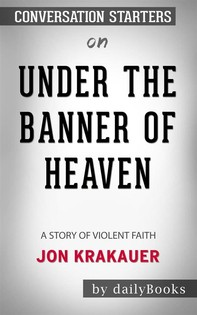 Under the Banner of Heaven: A Story of Violent Faith byJon Krakauer: Conversation Starters - Librerie.coop
