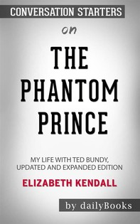 The Phantom Prince: My Life with Ted Bundy byElizabeth Kendall: Conversation Starters - Librerie.coop