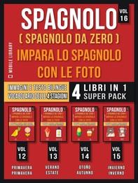 Spagnolo ( Spagnolo da zero ) Impara lo Spagnolo con Le Foto (Vol 16) Super Pack 4 libri in 1 - Librerie.coop