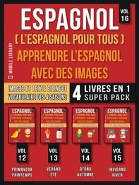 Espagnol ( L'Espagnol Pour Tous ) - Apprendre L'espagnol avec des Images (Vol 16) Super Pack 4 Livres en 1 - Librerie.coop