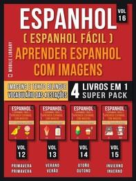 Espanhol ( Espanhol Fácil ) Aprender Espanhol Com Imagens (Vol 16) Super Pack 4 livros em 1 - Librerie.coop