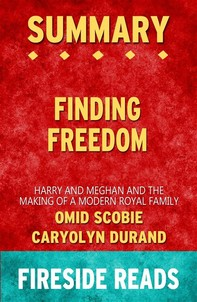Finding Freedom: Harry and Meghan and the Making of a Modern Royal Family by Omid Scobie and Carolyn Durand: Summary by Fireside Reads - Librerie.coop