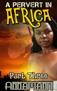 A Pervert In Africa - Part Three - Librerie.coop
