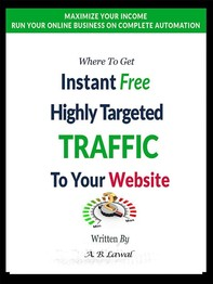 Where to Get Instant Free Highly Targeted Traffic to Your Website - Second Edition - Librerie.coop