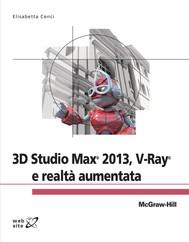 3D Studio Max© 2013, V-Ray© e realtà aumentata - copertina
