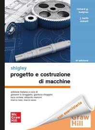 Shigley. Progetto e costruzione di macchine 4/ed - Librerie.coop