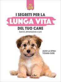 I segreti per la lunga vita del tuo cane - Librerie.coop