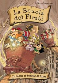 Caccia ai Lupetti di Mare. La scuola dei pirati. Vol. 11 - copertina