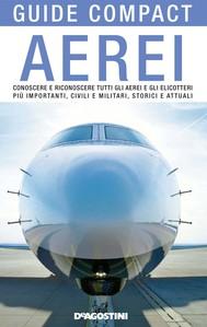 Aerei. Conoscere e riconoscere tutti gli aerei ed elicotteri più importanti, civili e militari, storici ed attuali - copertina