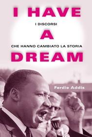 I have a dream. I discorsi che hanno cambiato la storia - copertina