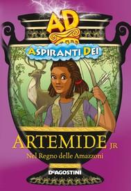 Artemide JR. Nel regno delle amazzoni. Aspiranti dei - copertina