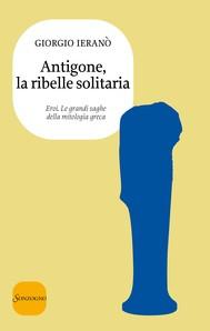 Antigone, la ribelle solitaria - copertina