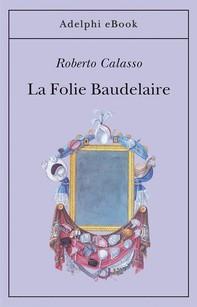 La Folie Baudelaire - Librerie.coop